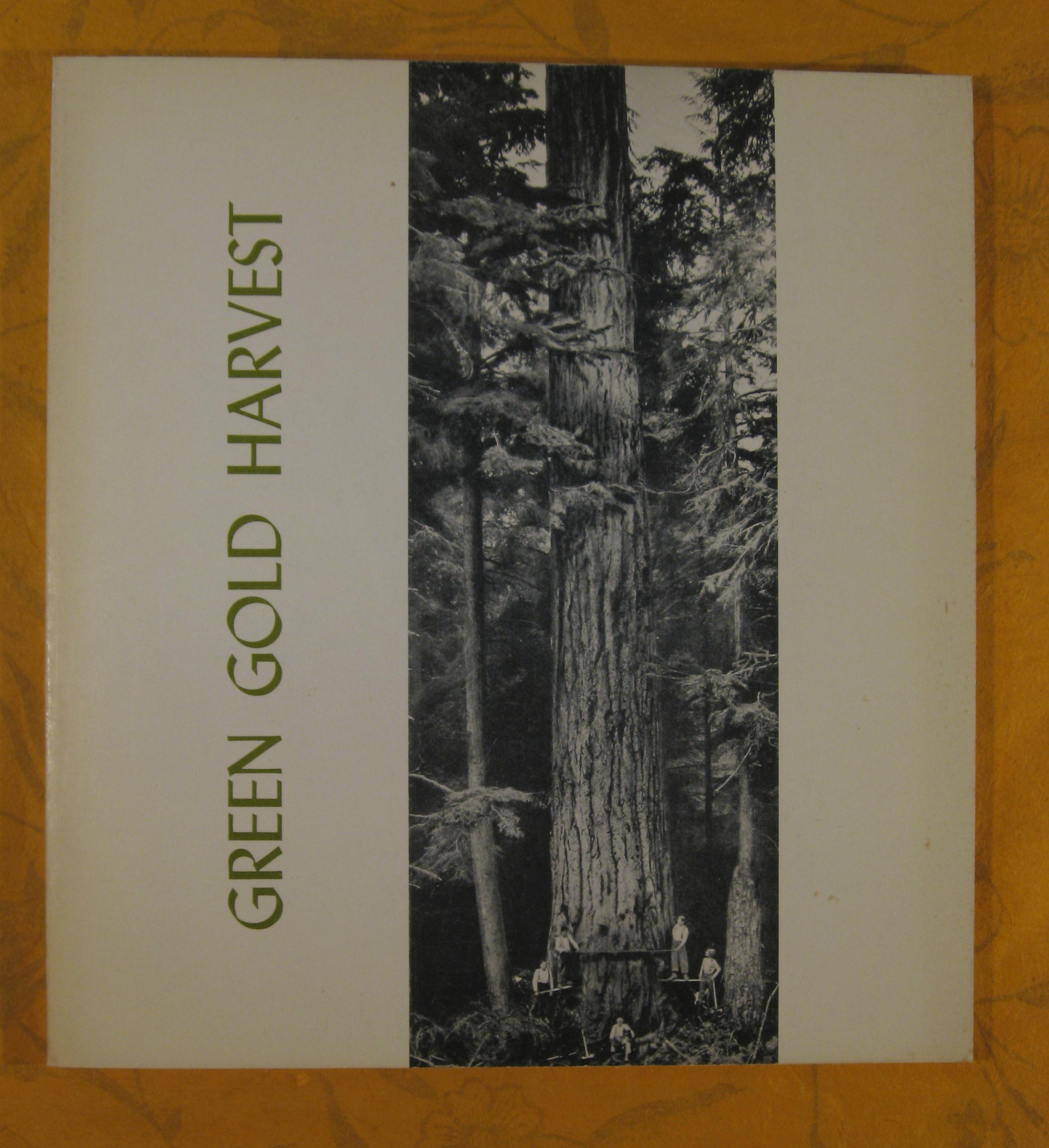 Image for Green Gold Harvest: a History of Logging and Its Products